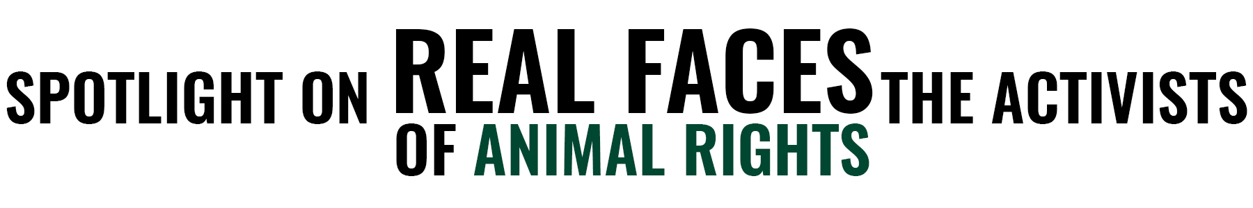 Real Faces of Animal Rights - Spotlight on the Activists